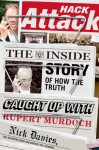 Hack Attack: The Inside Story of How the Truth Caught Up with Rupert Murdoch - Nick Davies