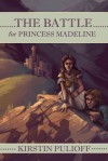 The Battle for Princess Madeline - Kirstin Pulioff