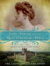 Lady Almina and the Real Downton Abbey: The Lost Legacy of Highclere Castle - The Countess Of Carnarvon, Wanda McCaddon