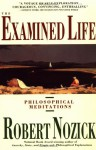 Examined Life: Philosophical Meditations - Robert Nozick