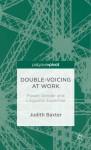 Double-Voicing at Work: Power, Gender and Linguistic Expertise - Judith Baxter