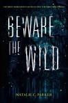 Beware the Wild - Natalie C. Parker