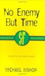 No Enemy but Time - Michael Bishop