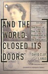 And The World Closed Its Doors: The Story Of One Family Abandoned To The Holocaust - David Clay Large