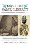 Enjoy the Same Liberty: Black Americans and the Revolutionary Era - Edward Countryman