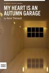 My Heart is an Autumn Garage - Anne Theriault