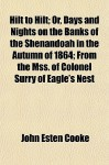Hilt to Hilt; Or, Days and Nights on the Banks of the Shenandoah in the Autumn of 1864; From the Mss. of Colonel Surry of Eagle's Nest - John Esten Cooke