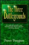 The Three Battlegrounds - Francis Frangipane