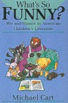 What's So Funny?: Wit and Humor in American Children's Literature - Michael Cart, Jules Feiffer