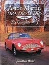 Aston Martin DB4, DB5 & DB6: The Complete Story - Jonathan Wood