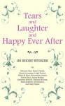 Tears and Laughter and Happy Ever After - Deborah Carr, Bernadette James, Tamsyn Murray, Jill Steeples, Karen Clarke, Sally Quilford, Kathleen McGurl, Cally Taylor, Jenny Maltby, Sarah Dunnakey, Helen Kara, Helen M. Hunt, Leigh Forbes