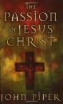 Passion of Jesus Christ - John Piper