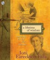 A Lifetime of Wisdom: Embracing the Way God Heals You - Joni Eareckson Tada