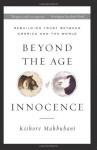Beyond the Age of Innocence: Rebuilding Trust Between America and the World - Kishore Mahbubani