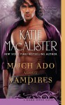 Much Ado About Vampires - Katie MacAlister