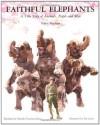 Faithful Elephants: A True Story of Animals, People and War - Yukio Tsuchiya, Ted Lewin