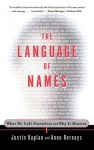 The Language of Names: What We Call Ourselves and Why It Matters - Justin Kaplan, Anne Bernays