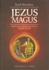 Jezus Magus: pierwotne chrześcijaństwo w kręgu magii - Jacek Sieradzan