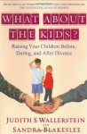 What About the Kids?: Raising Your Children Before, During, and After Divorce - Judith S. Wallerstein, Sandra Blakeslee