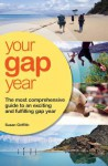 Your Gap Year: The Most Comprehensive Guide to an Exciting and Fulfilling Gap Year - Susan Griffith