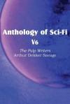 Anthology of Sci-Fi V6, the Pulp Writers - Arthur Dekker Savage - Arthur Dekker Savage
