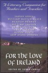 For the Love of Ireland: A Literary Companion for Readers and Travelers - Roddy Doyle, Jonathan Swift, James Joyce, Samuel Beckett, Frank McCourt, Seamus Heaney, Susan Cahill