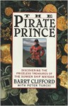 The Pirate Prince: Discovering the Priceless Treasures of the Sunken Ship Whydah: An Adventure - Barry Clifford, Peter Turchi