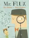 Mr. Flux - Kyo Maclear, Matte Stephens