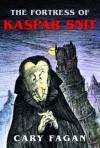 The Fortress of Kaspar Snit - Cary Fagan