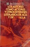 Los Autores Como Actores, y Otros Intereses Literarios de ACA y de Alla - José Moreno Villa