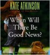 When Will There Be Good News? - Kate Atkinson, Ellen Archer