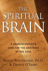 The Spiritual Brain: A Neuroscientist's Case for the Existence of the Soul - Mario Beauregard, Denyse O'Leary