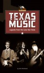 Texas Music: Legends from the Lonestar State (The Texas Series) - John Morthland