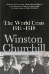 The World Crisis 1911-1918 (Penguin Classics) - Winston Churchill