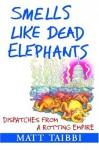 Smells Like Dead Elephants: Dispatches from a Rotting Empire - Matt Taibbi