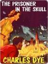 The Prisoner In The Skull - Charles Dye