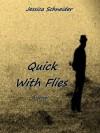 Quick With Flies - Jessica Schneider