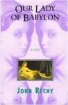 Our Lady of Babylon: A Novel - John Rechy