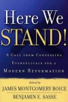 Here We Stand!: A Call from Confessing Evangelicals for a Modern Reformation - James Montgomery Boice
