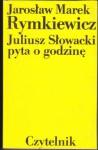 Juliusz Słowacki pyta o godzinę - Jarosław Marek Rymkiewicz