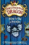 How to Be a Pirate (How to train your dragon, #2) - Cressida Cowell