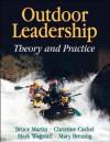 Outdoor Leadership: Theory and Practice - Bruce Martin, Mark Wagstaff, Mary Breunig