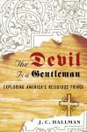 The Devil Is a Gentleman: Exploring America's Religious Fringe - J.C. Hallman