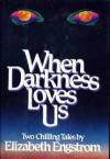 When Darkness Loves Us - Elizabeth Engstrom