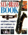 The Sax & Brass Book: Saxophones, Trumpets, and Trombones in Jazz, Rock, and Pop - Brian Priestley