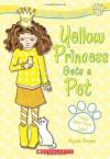 Yellow Princess Gets A Pet - Alyssa Crowne, Charlotte Alder