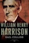 William Henry Harrison: The American Presidents Series: The 9th President,1841 - Gail Collins, Schlesinger, Arthur M., Jr., Sean Wilentz