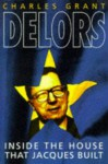 Delors: Inside the House That Jacques Built - Charles Grant