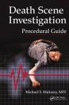 Death Scene Investigation Procedural Guide - Michael Maloney