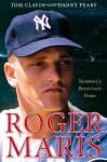Roger Maris: Baseball's Reluctant Hero - Tom Clavin, Danny Peary